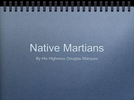 Native Martians By His Highness Douglas Marques. First Martian foods Hunters Star buffalo Space hawks They use martian canals for water.