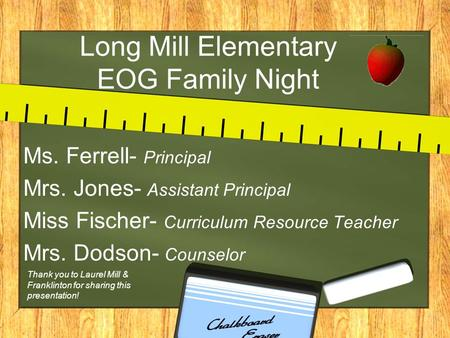 Long Mill Elementary EOG Family Night Ms. Ferrell- Principal Mrs. Jones- Assistant Principal Miss Fischer- Curriculum Resource Teacher Mrs. Dodson- Counselor.