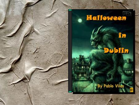 Halloween By Pablo Vilas in Dublin W ell, I know this is going to sound crazy... When I arrived in my country, everybody thought that I was telling them.