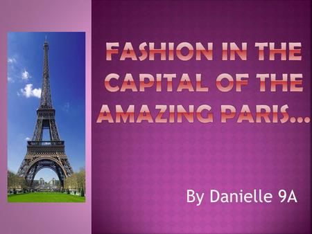 By Danielle 9A. Christian Dior Paris was the original Fashion capital. This was because of all the specialization that came from the city in terms of.