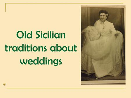 Old Sicilian traditions about weddings. Since a long time ago and in any religion, the purpose of weddings were the union between a man and a woman to.