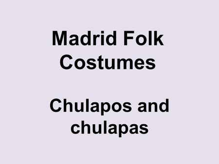 Madrid Folk Costumes Chulapos and chulapas. spain.