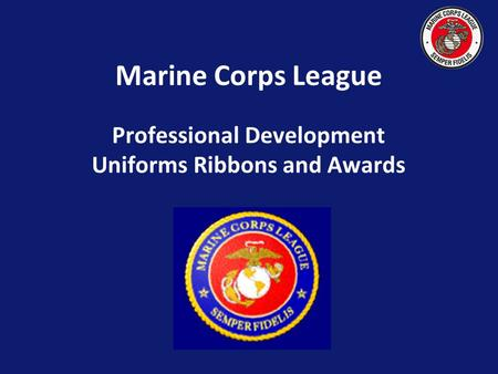 Marine Corps League Professional Development Uniforms Ribbons and Awards.