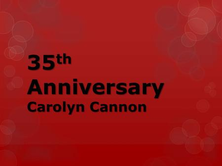 35 th Anniversary Carolyn Cannon. 35 Projects Completed!