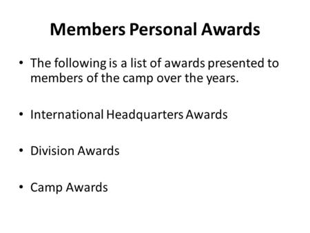 Members Personal Awards The following is a list of awards presented to members of the camp over the years. International Headquarters Awards Division Awards.