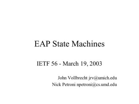EAP State Machines IETF 56 - March 19, 2003 John Vollbrecht Nick Petroni