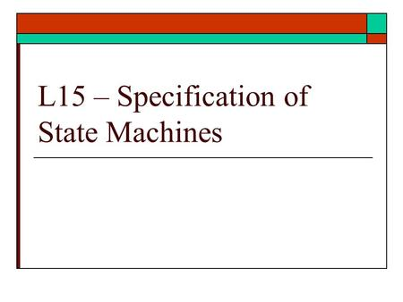 L15 – Specification of State Machines