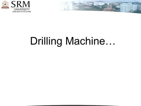 Drilling Machine….