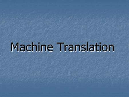<strong>Machine</strong> <strong>Translation</strong>. Can you imagine working as a <strong>translator</strong> without the help of computer?