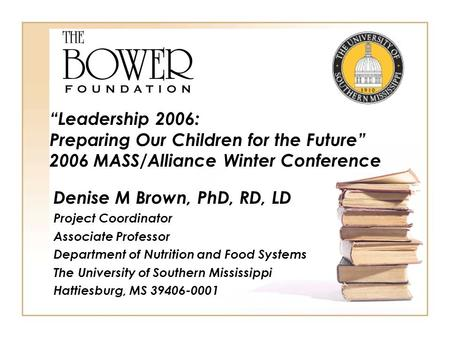 Denise M Brown, PhD, RD, LD Project Coordinator Associate Professor Department of Nutrition and Food Systems The University of Southern Mississippi Hattiesburg,