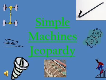 Simple Machines Jeopardy Simple Machine Jeopardy ForcesSimple Machines SpecificsMeasuring Force 100 200 300 400 500.