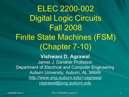 ELEC 2200-002 Digital Logic Circuits Fall 2008 Finite State Machines (FSM) (Chapter 7-10) Vishwani D. Agrawal James J. Danaher Professor Department of.