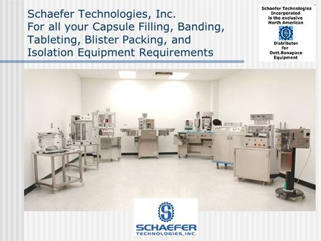 Schaefer Technologies, Inc. For all your Capsule Filling, Banding, Tableting, Blister Packing, and Isolation Equipment Requirements.