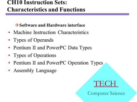 CH10 Instruction Sets: Characteristics and Functions Software and Hardware interface Machine Instruction Characteristics Types of Operands Pentium II and.