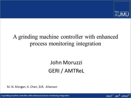A grinding machine controller with enhanced process monitoring integration John Moruzzi GERI / AMTReL A grinding machine controller with enhanced process.