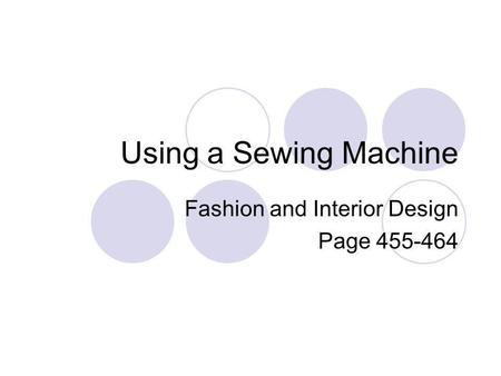 Using a Sewing Machine Fashion and Interior Design Page 455-464.