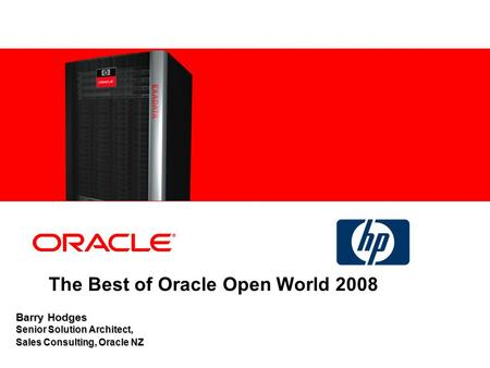 Barry Hodges Senior Solution Architect, Sales Consulting, Oracle NZ The Best of Oracle Open World 2008.