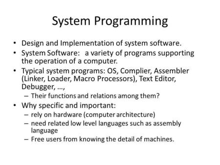 System Programming Design and Implementation of system software.