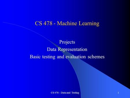 Projects Data Representation Basic testing and evaluation schemes