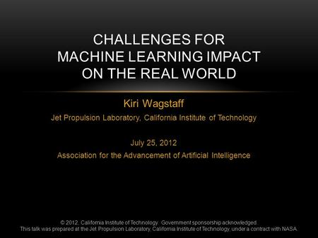 Kiri Wagstaff Jet Propulsion Laboratory, California Institute of Technology July 25, 2012 Association for the Advancement of Artificial Intelligence CHALLENGES.