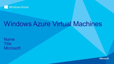Name Title Microsoft Windows Azure Virtual Machines.
