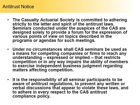 Antitrust Notice The Casualty Actuarial Society is committed to adhering strictly to the letter and spirit of the antitrust laws. Seminars conducted under.