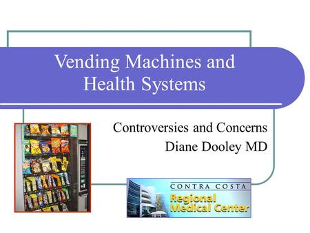 Vending Machines and Health Systems Controversies and Concerns Diane Dooley MD.