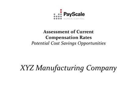 Assessment of Current Compensation Rates Potential Cost Savings Opportunities XYZ Manufacturing Company.