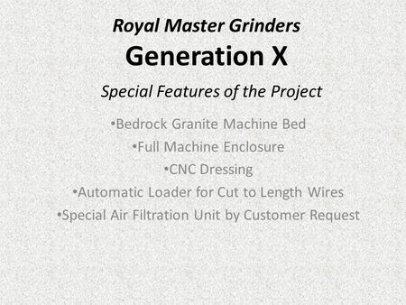 Royal Master Grinders Generation X Bedrock Granite Machine Bed Full Machine Enclosure CNC Dressing Automatic Loader for Cut to Length Wires Special Air.