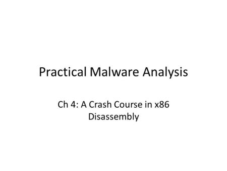 Practical Malware Analysis Ch 4: A Crash Course in x86 Disassembly.