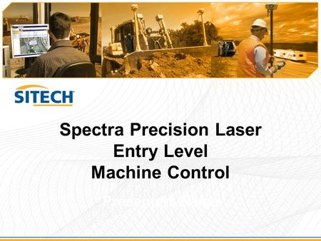 Spectra Precision Laser Entry Level Machine Control Presenters Name.