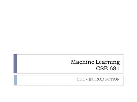 Machine Learning CSE 681 CH1 - INTRODUCTION. INTRODUCTION TO Machine Learning 2nd Edition ETHEM ALPAYDIN © The MIT Press, 2010