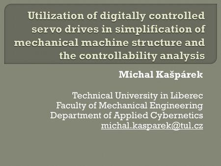Michal Kašpárek Technical University in Liberec Faculty of Mechanical Engineering Department of Applied Cybernetics