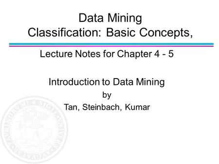 Data Mining Classification: Basic Concepts, Lecture Notes for Chapter 4 - 5 Introduction to Data Mining by Tan, Steinbach, Kumar.