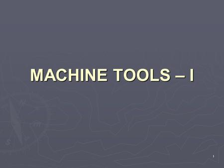 MACHINE TOOLS – I.
