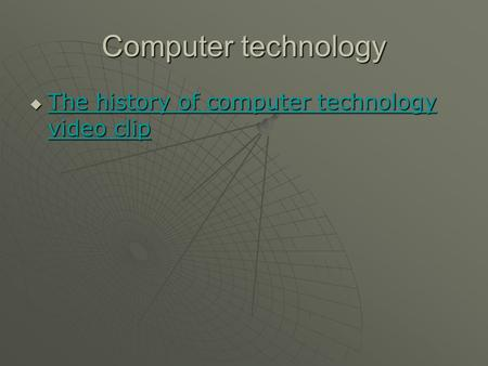 Computer technology The history of computer technology video clip The history of computer technology video clip The history of computer technology video.