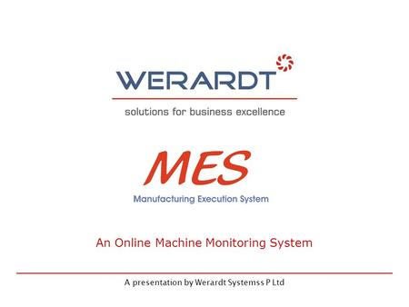 A presentation by Werardt Systemss P Ltd An Online Machine Monitoring System.