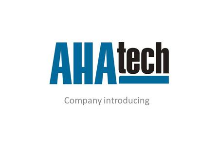 Company introducing. Company AHAtech Ltd. was established in 2001 and offers design and production of special purpose machines for automotive industry.