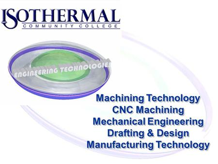 Machining Technology CNC Machining Mechanical Engineering Drafting & Design Manufacturing Technology.