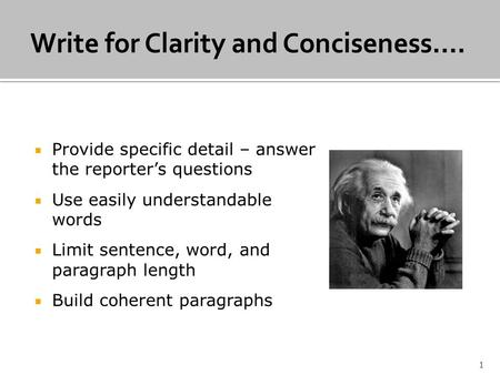 Provide specific detail – answer the reporters questions Use easily understandable words Limit sentence, word, and paragraph length Build coherent paragraphs.