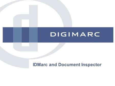 IDMarc and Document Inspector. © Digimarc Corporation - Confidential Digimarc Secure ID Leadership Digimarc driver licenses in 30 states and Wash. D.C.
