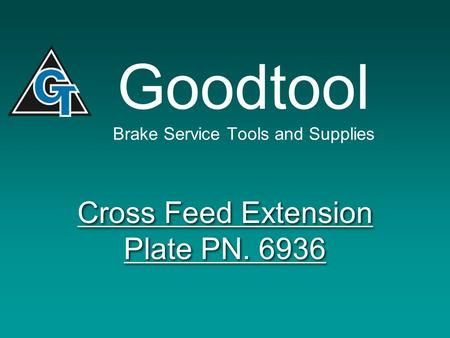 Goodtool Brake Service Tools and Supplies Cross Feed Extension Plate PN. 6936.