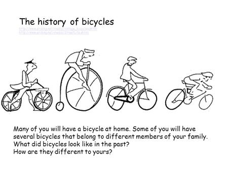 The history of bicycles   Many of you will have a bicycle.