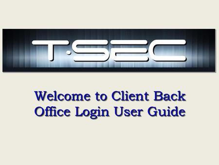 Welcome to Client Back Office Login User Guide. www.tseconline.comwww.tseconline.com Go to the Tsec website www.tseconline.com and click on the Online.