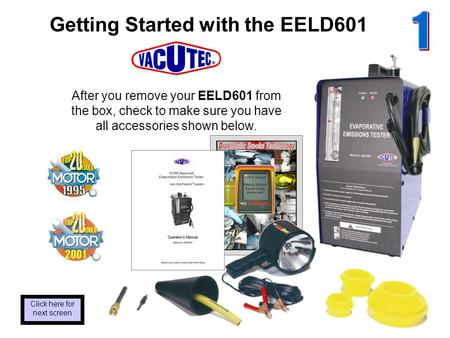 Getting Started with the EELD601 After you remove your EELD601 from the box, check to make sure you have all accessories shown below. Click here for next.