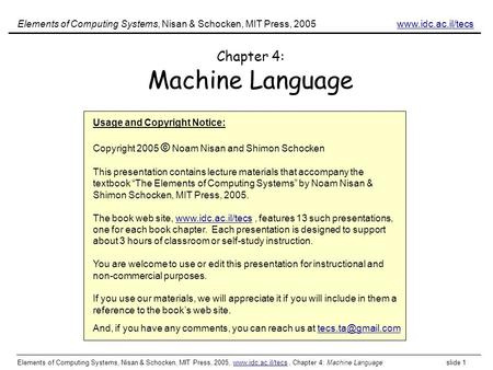 Elements of Computing Systems, Nisan & Schocken, MIT Press, 2005, www.idc.ac.il/tecs, Chapter 4: Machine Language slide 1www.idc.ac.il/tecs Chapter 4: