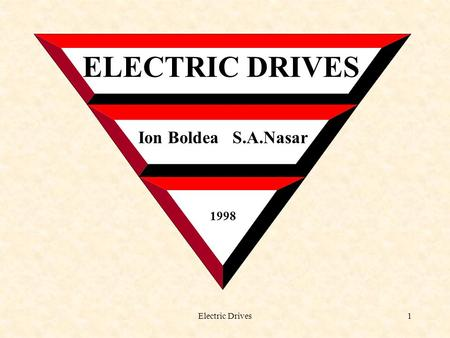 Electric Drives1 ELECTRIC DRIVES Ion Boldea S.A.Nasar 1998.