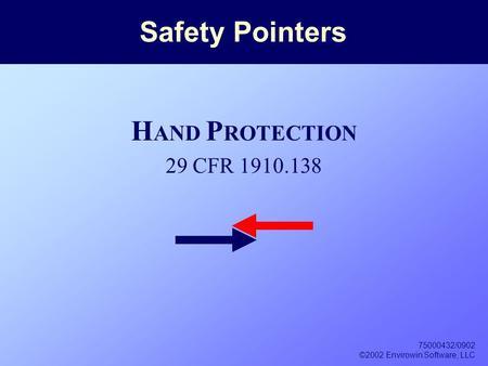 75000432/0902 ©2002 Envirowin Software, LLC Safety Pointers H AND P ROTECTION 29 CFR 1910.138.
