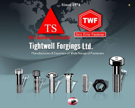 TIGHTWELL FORGINGS LTD. has been established in 1974 and started the manufacturing of cold forged BOLTS under the brand name TS. Because of consumer.