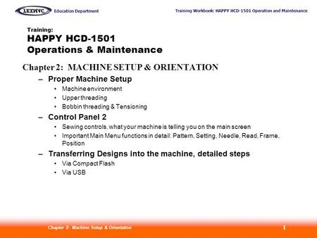 Training Workbook: HAPPY HCD-1501 Operation and Maintenance Education Department Machine Setup Control Panel 2 Design Transfer Chapter 2: Machine Setup.